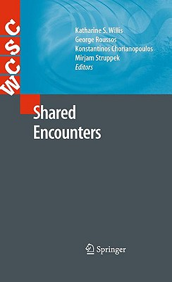 Shared Encounters By Willis, Katharine S. (EDT)/ Roussos, George (EDT)/ Chorianopoulos, Konstantinos (EDT)/ Struppek, Mirjam (EDT)
